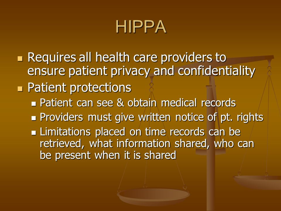 HIPPA Requires all health care providers to ensure patient privacy and confidentiality Requires all health care providers to ensure patient privacy an