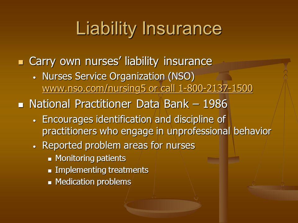 Liability Insurance Carry own nurses' liability insurance Carry own nurses' liability insurance Nurses Service Organization (NSO) www.nso.com/nursing5
