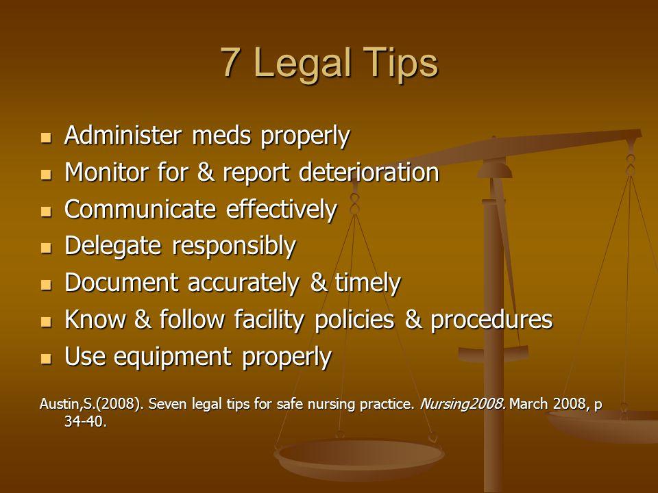 7 Legal Tips Administer meds properly Administer meds properly Monitor for & report deterioration Monitor for & report deterioration Communicate effec