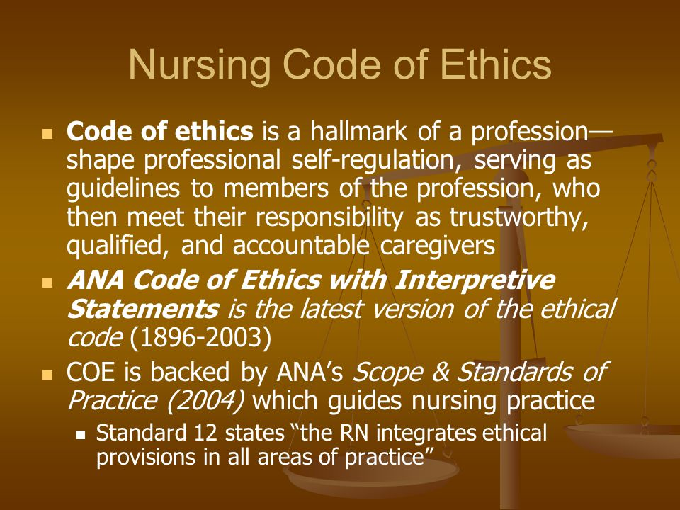 Nursing Code of Ethics Code of ethics is a hallmark of a profession— shape professional self-regulation, serving as guidelines to members of the profe