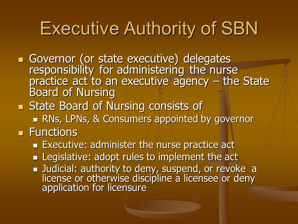 Executive Authority of SBN Governor (or state executive) delegates responsibility for administering the nurse practice act to an executive agency – th