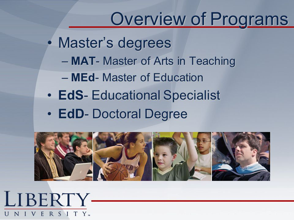 Overview of Programs Master's degreesMaster's degrees –MAT- Master of Arts in Teaching –MEd- Master of Education EdS- Educational SpecialistEdS- Educational Specialist EdD- Doctoral DegreeEdD- Doctoral Degree