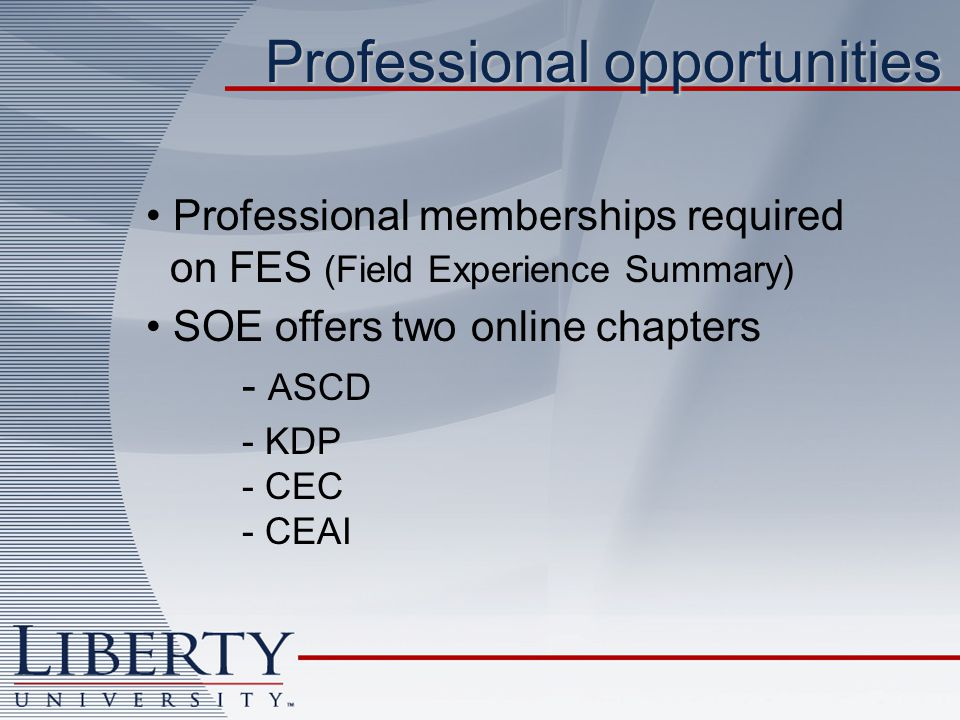 Professional opportunities Professional memberships required on FES (Field Experience Summary) SOE offers two online chapters - ASCD - KDP - CEC - CEAI
