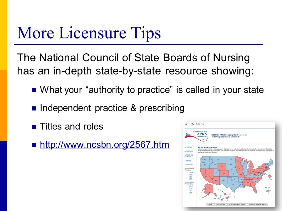 """More Licensure Tips The National Council of State Boards of Nursing has an in-depth state-by-state resource showing: What your """"authority to practice"""""""