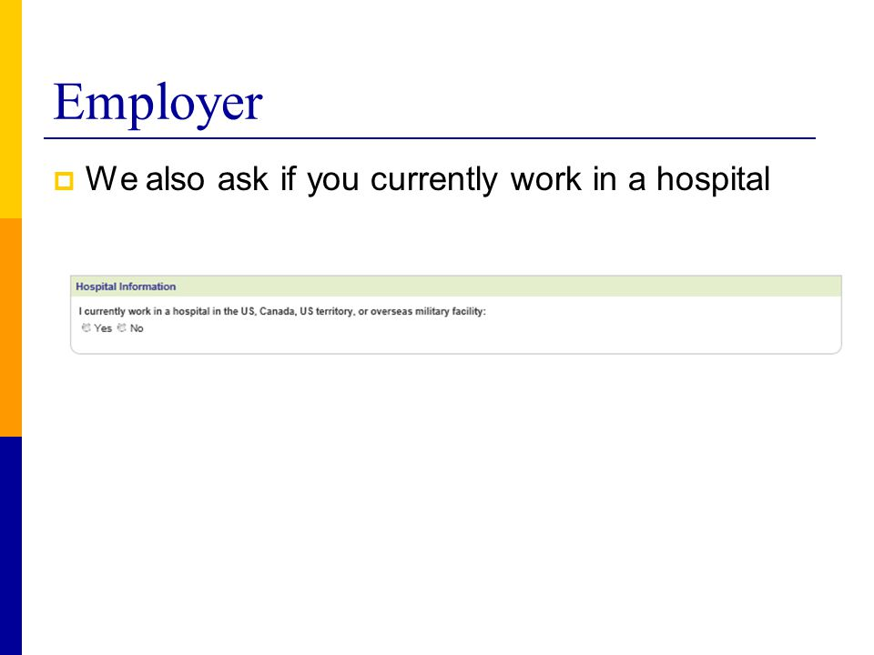Employer  We also ask if you currently work in a hospital