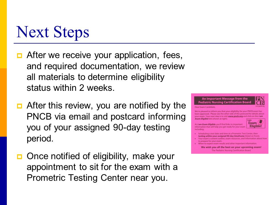 Next Steps  After we receive your application, fees, and required documentation, we review all materials to determine eligibility status within 2 wee
