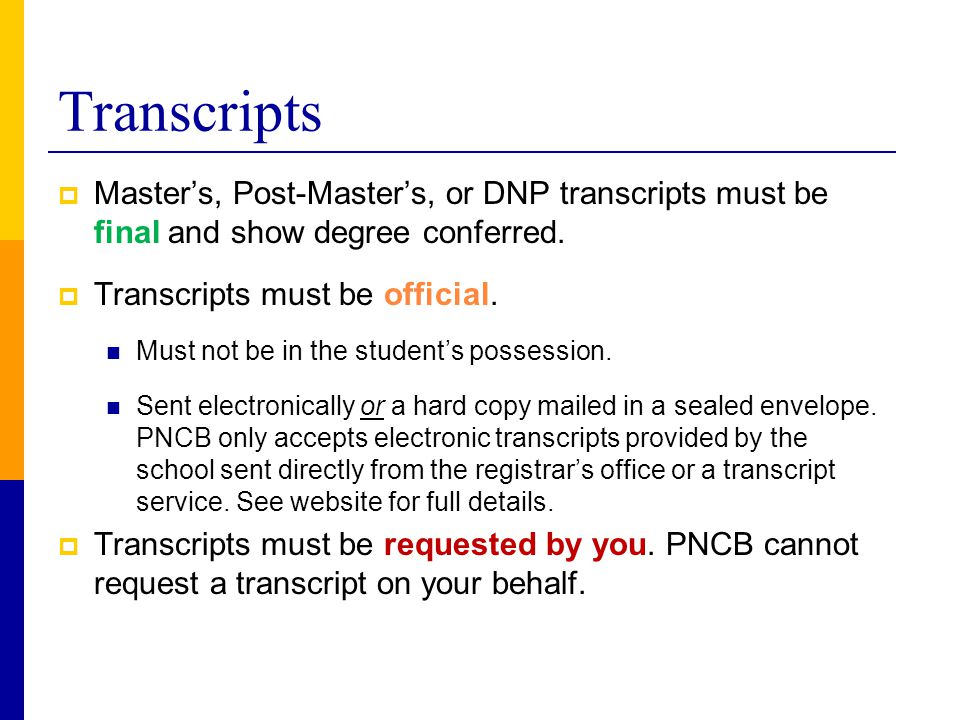Transcripts  Master's, Post-Master's, or DNP transcripts must be final and show degree conferred.  Transcripts must be official. Must not be in the