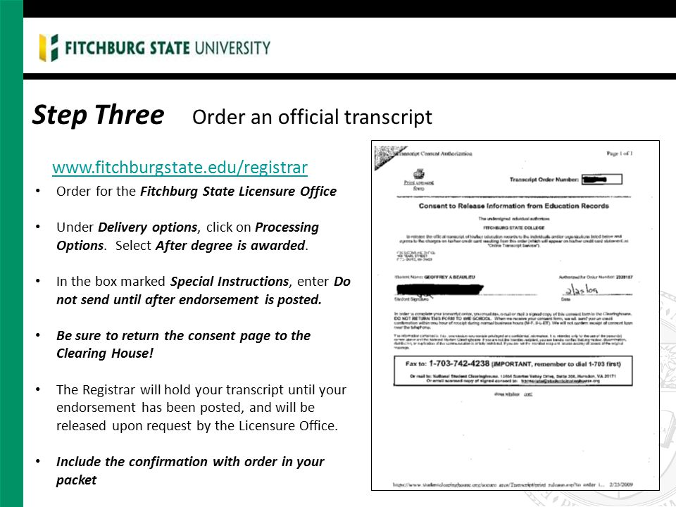 Step Three Order an official transcript www.fitchburgstate.edu/registrar Order for the Fitchburg State Licensure Office Under Delivery options, click on Processing Options.