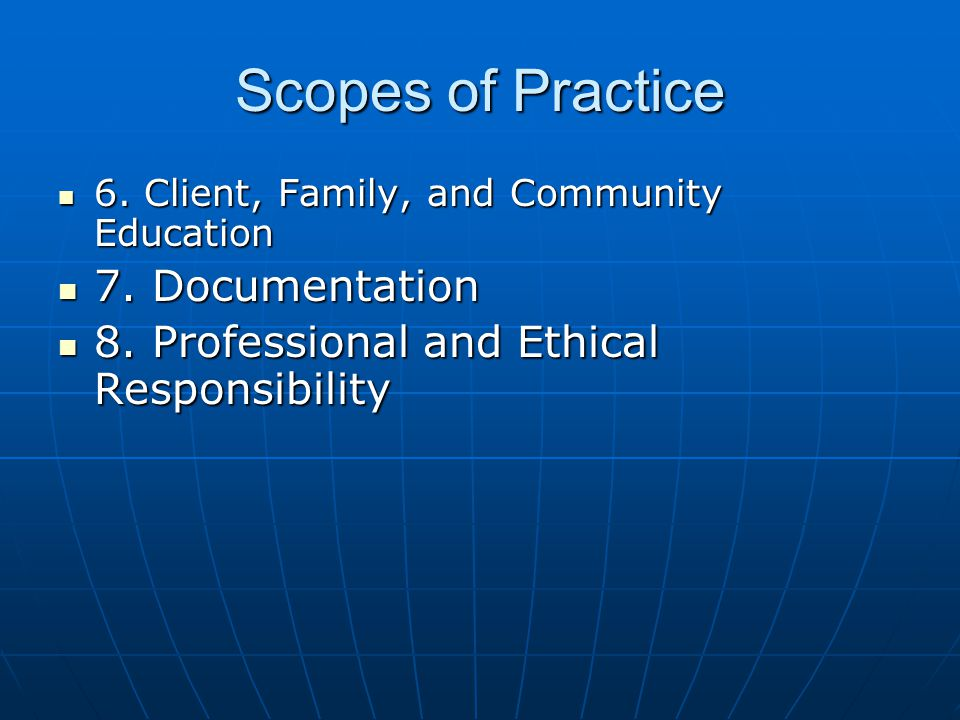 Scopes of Practice 6. Client, Family, and Community Education 6.
