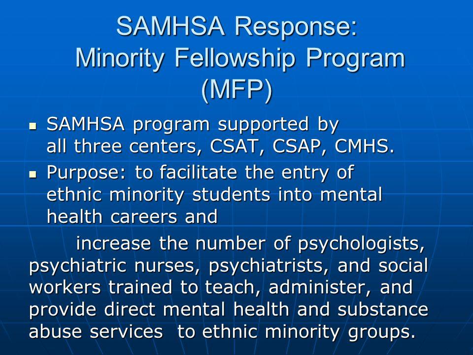 SAMHSA Response: Minority Fellowship Program (MFP) SAMHSA program supported by all three centers, CSAT, CSAP, CMHS.