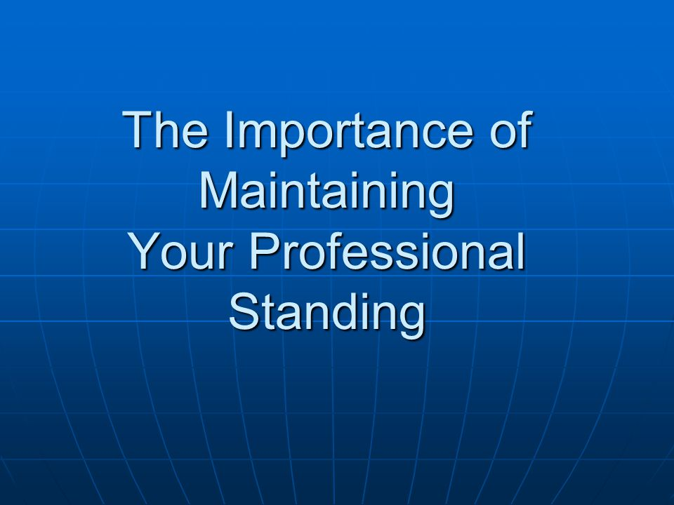 The Importance of Maintaining Your Professional Standing