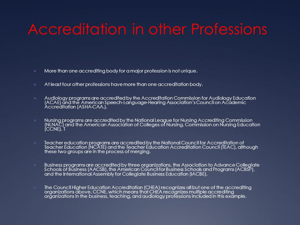 Accreditation in other Professions  More than one accrediting body for a major profession is not unique.  At least four other professions have more