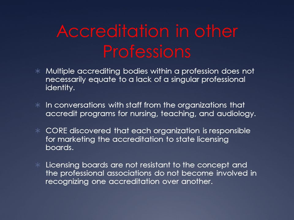 Accreditation in other Professions  Multiple accrediting bodies within a profession does not necessarily equate to a lack of a singular professional identity.