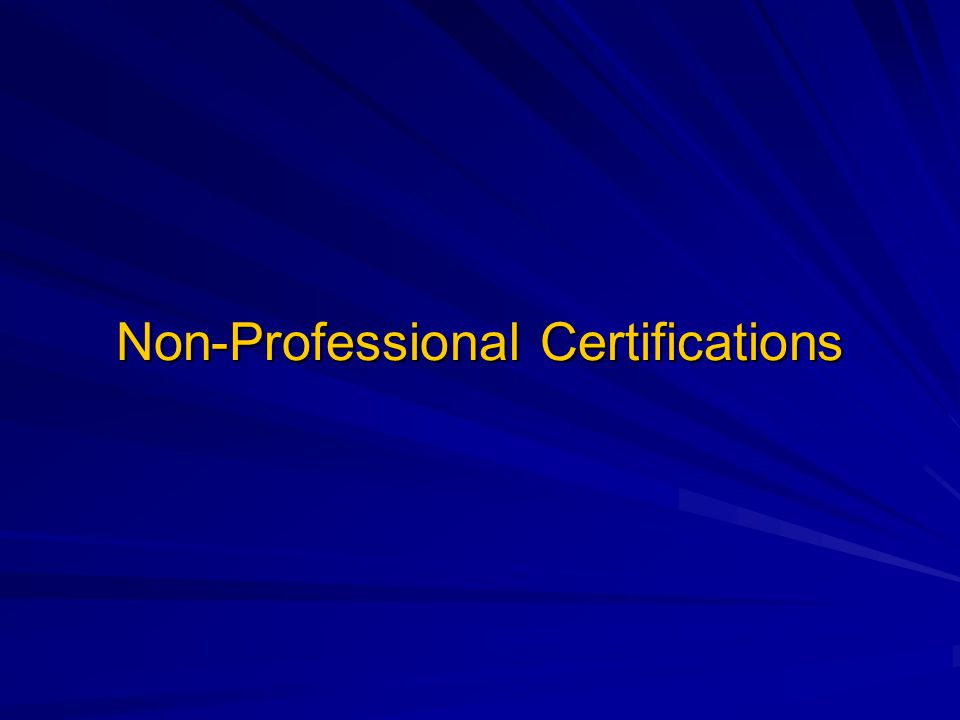 Non-Professional Certifications