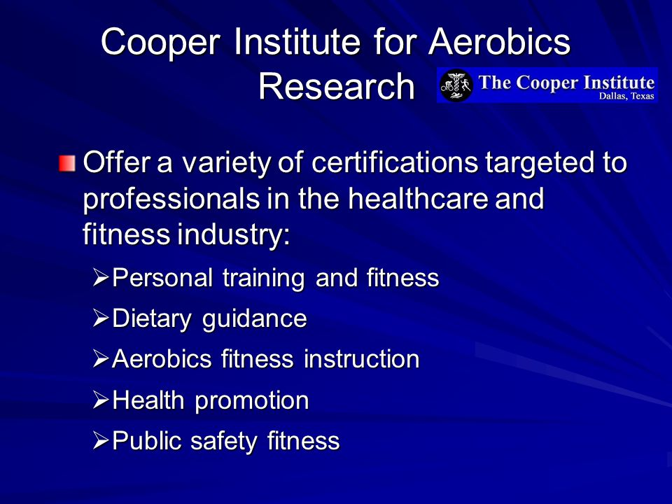 Cooper Institute for Aerobics Research Offer a variety of certifications targeted to professionals in the healthcare and fitness industry:  Personal