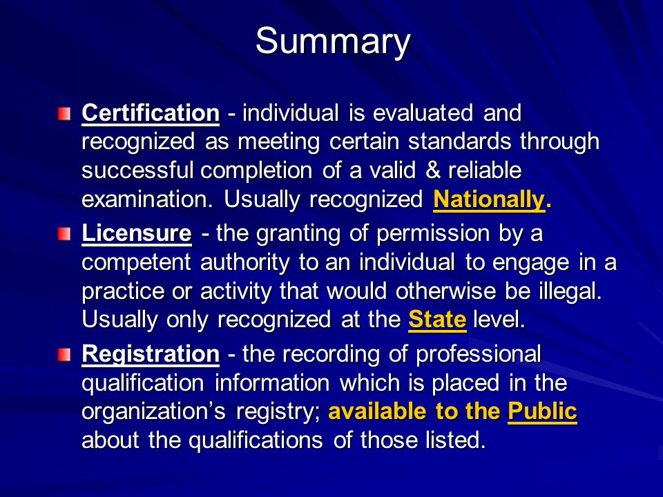 Summary Certification - individual is evaluated and recognized as meeting certain standards through successful completion of a valid & reliable examin