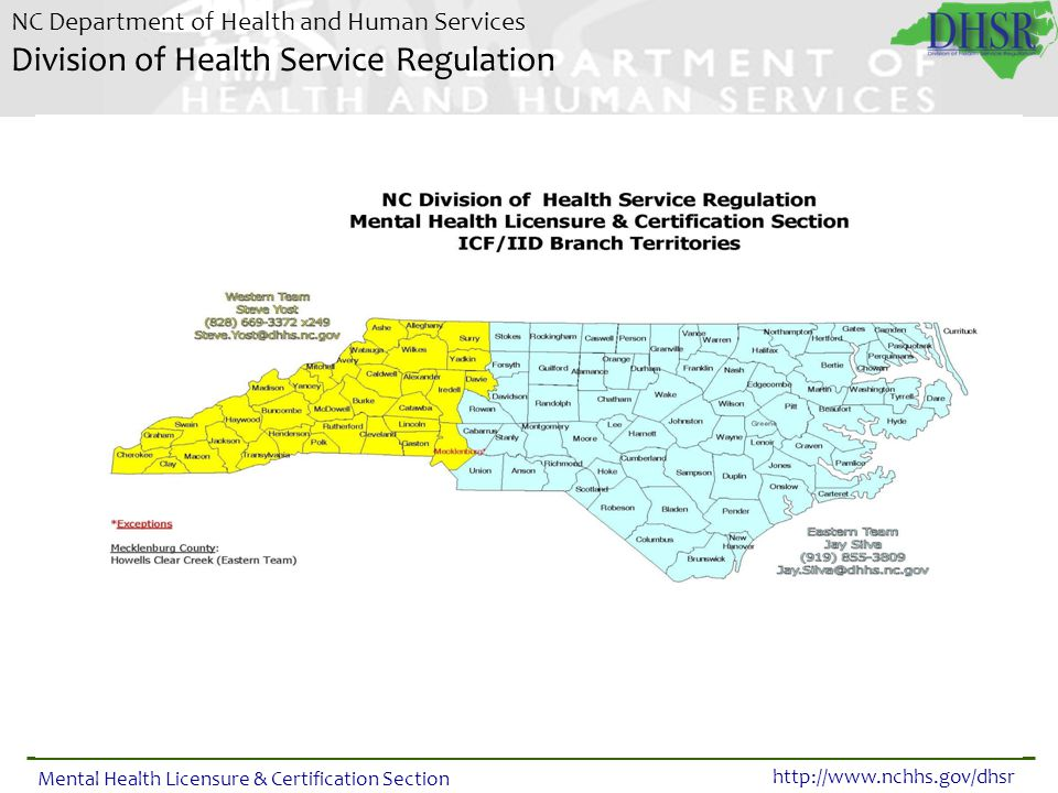 NC Department of Health and Human Services Division of Health Service Regulation http://www.nchhs.gov/dhsr Mental Health Licensure & Certification Section DHSR MHLC Resources DHSR MHLC web site: http://www.ncdhhs.gov/dhsr/http://www.ncdhhs.gov/dhsr/ Rules and Resources web page: this page includes links to all relevant NC administrative rules as well as a link to our Procedures for Rule Enforcement.