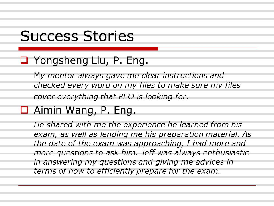 Success Stories  Yongsheng Liu, P. Eng. My mentor always gave me clear instructions and checked every word on my files to make sure my files cover ev