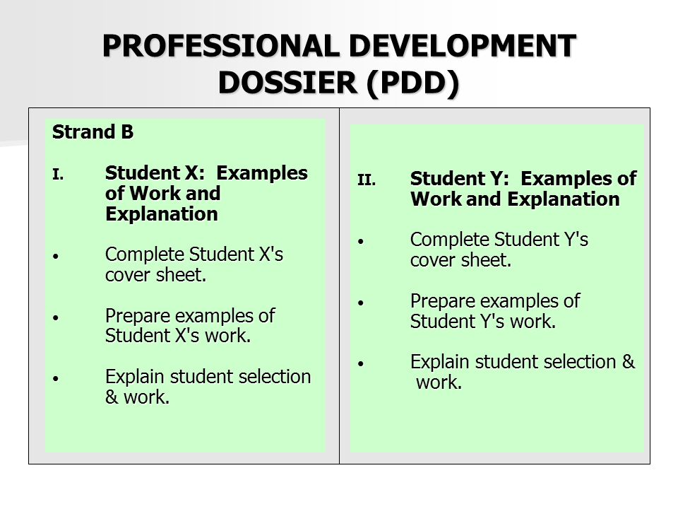 PROFESSIONAL DEVELOPMENT DOSSIER (PDD) Strand B I. Student X: Examples of Work and Explanation Complete Student X's cover sheet. Complete Student X's