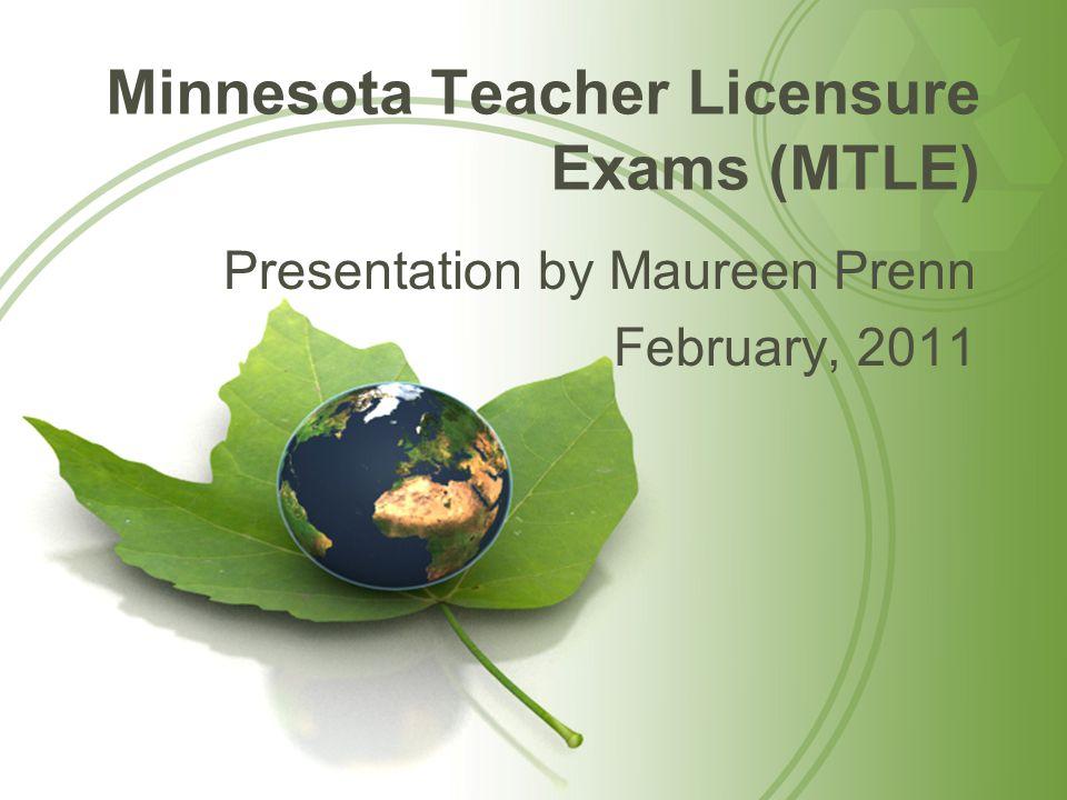 Minnesota Teacher Licensure Exams (MTLE) Presentation by Maureen Prenn February, 2011