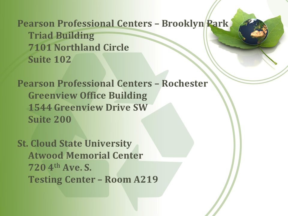 Pearson Professional Centers – Brooklyn Park Triad Building 7101 Northland Circle Suite 102 Pearson Professional Centers – Rochester Greenview Office Building 1544 Greenview Drive SW Suite 200 St.