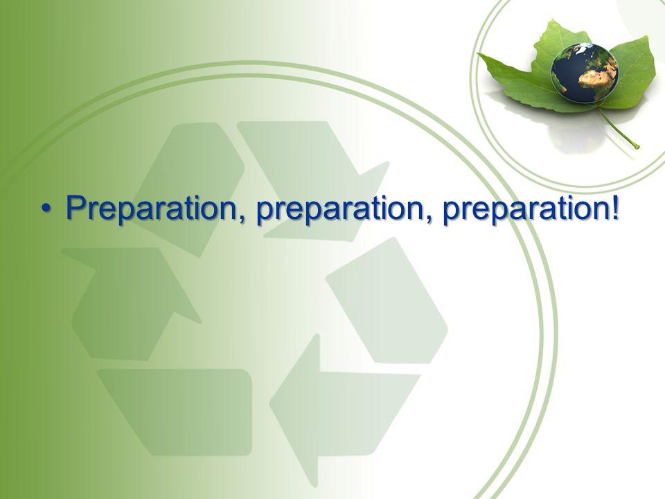 Preparation, preparation, preparation!Preparation, preparation, preparation!