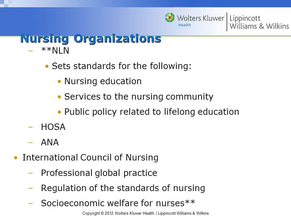 Copyright © 2012 Wolters Kluwer Health | Lippincott Williams & Wilkins Nursing Organizations –**NLN Sets standards for the following: Nursing educatio