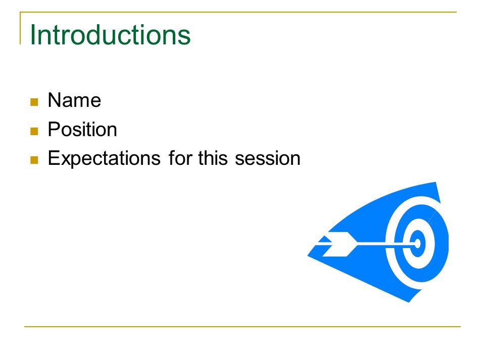 Introductions Name Position Expectations for this session