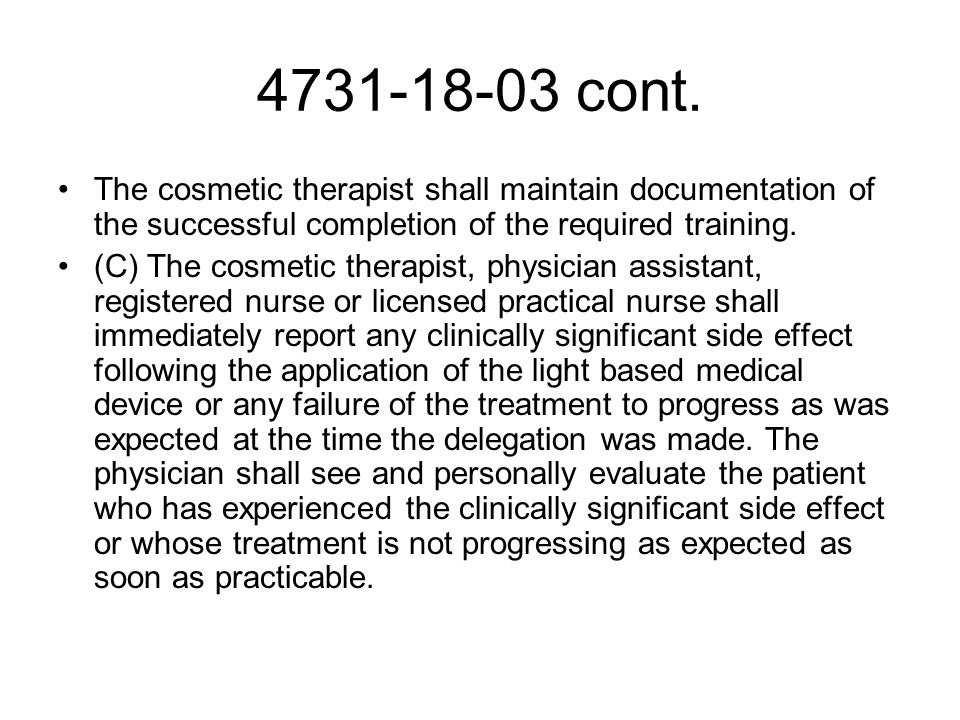 4731-18-03 cont. The cosmetic therapist shall maintain documentation of the successful completion of the required training. (C) The cosmetic therapist