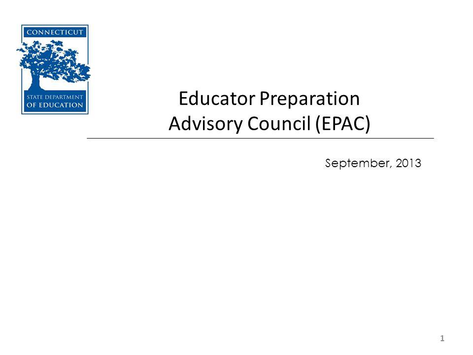 1 Educator Preparation Advisory Council (EPAC) September, 2013