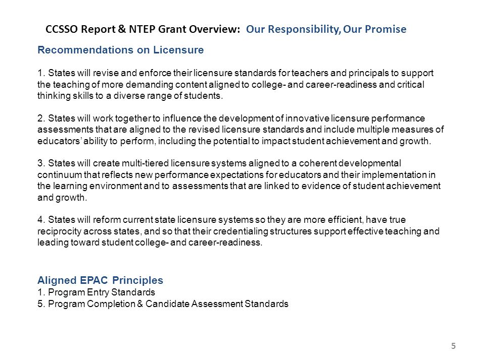 5 CCSSO Report & NTEP Grant Overview: Our Responsibility, Our Promise Recommendations on Licensure 1.