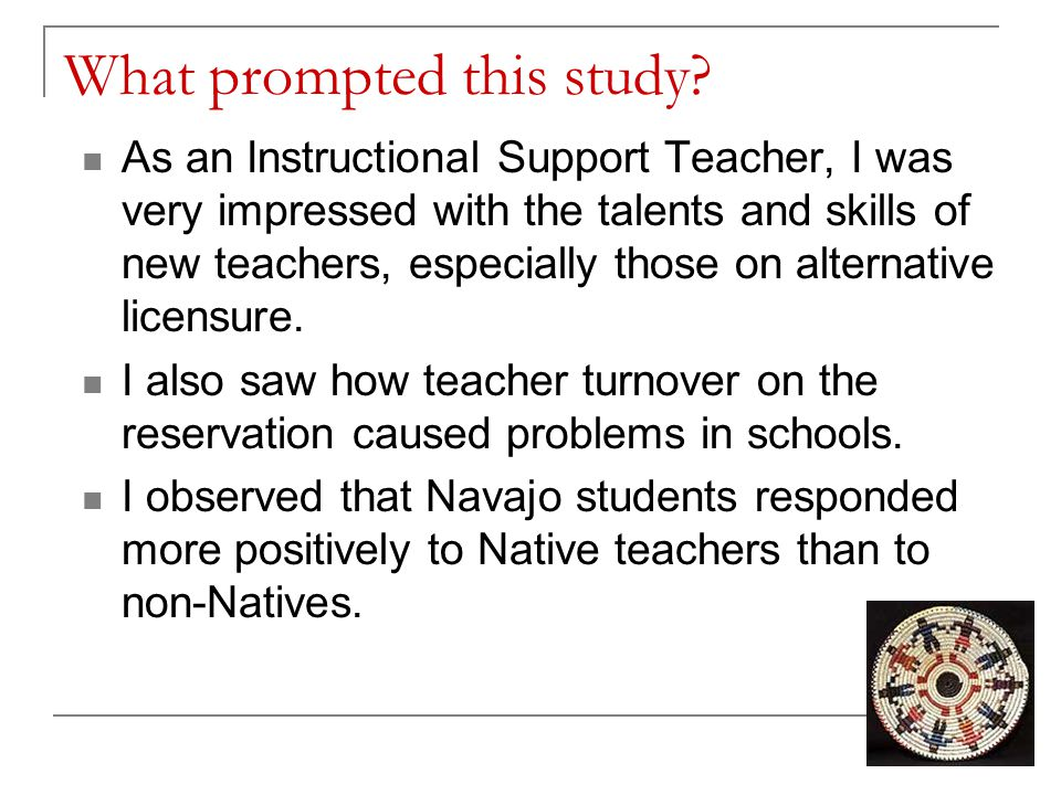 What prompted this study? As an Instructional Support Teacher, I was very impressed with the talents and skills of new teachers, especially those on a