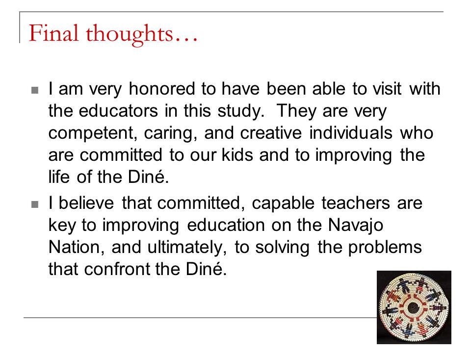 Final thoughts… I am very honored to have been able to visit with the educators in this study. They are very competent, caring, and creative individua