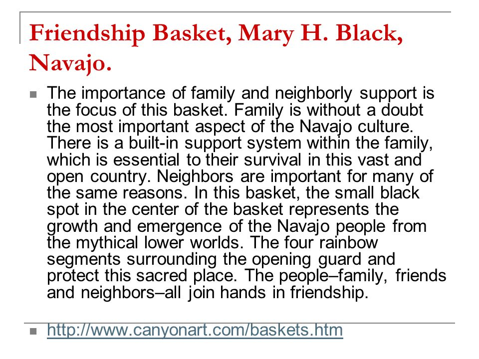 Friendship Basket, Mary H. Black, Navajo. The importance of family and neighborly support is the focus of this basket. Family is without a doubt the m