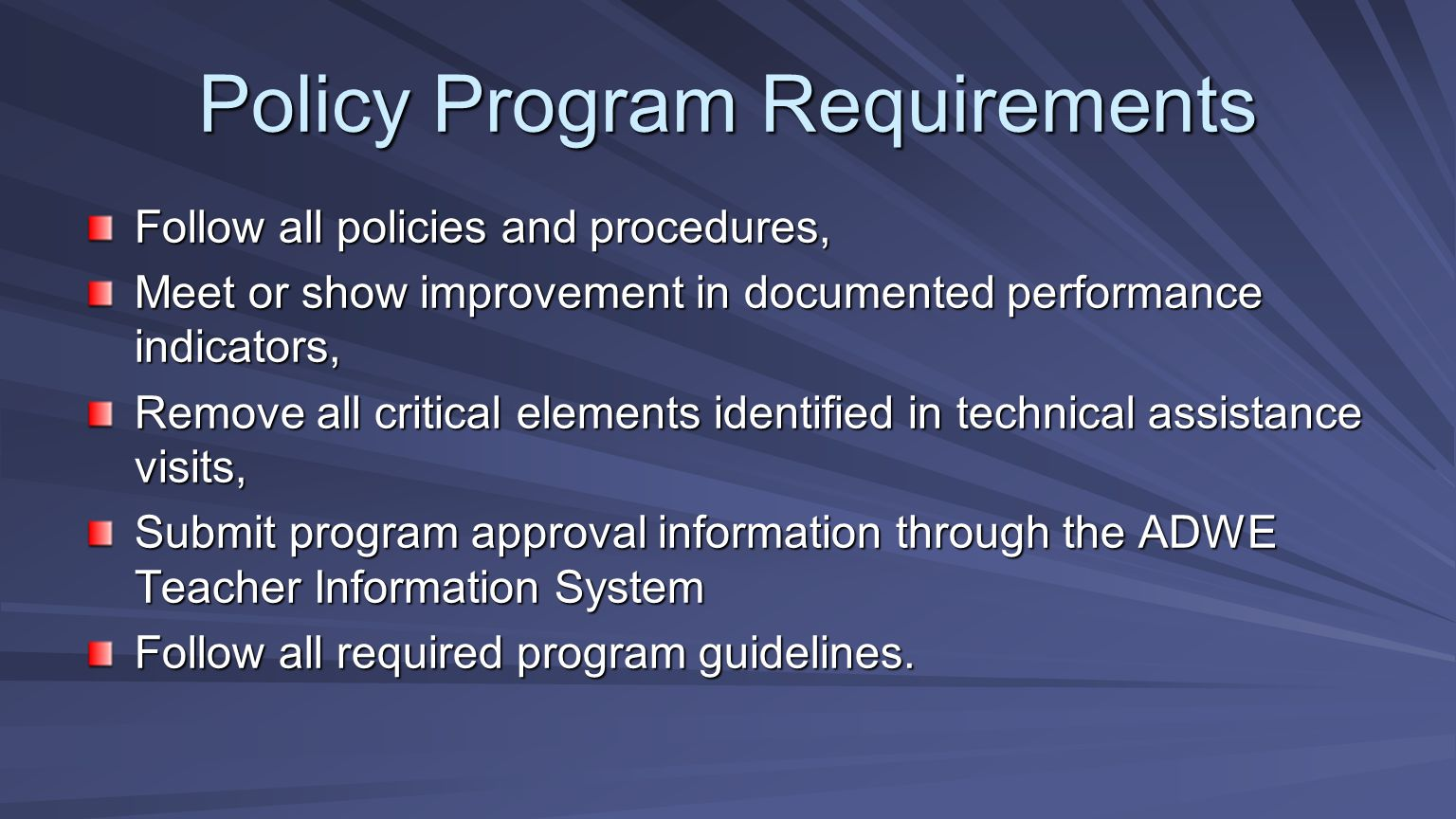 Policy Program Requirements Follow all policies and procedures, Meet or show improvement in documented performance indicators, Remove all critical ele
