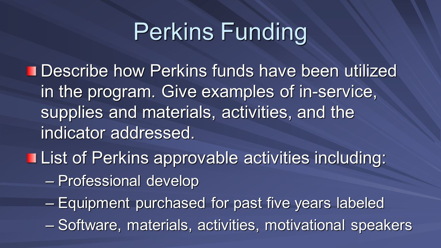 Perkins Funding Describe how Perkins funds have been utilized in the program. Give examples of in-service, supplies and materials, activities, and the