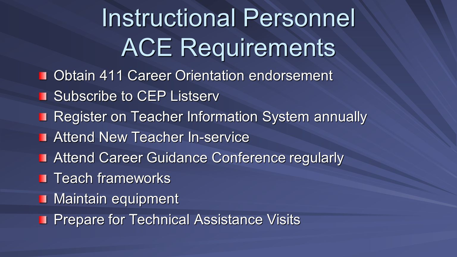 Obtain 411 Career Orientation endorsement Subscribe to CEP Listserv Register on Teacher Information System annually Attend New Teacher In-service Atte