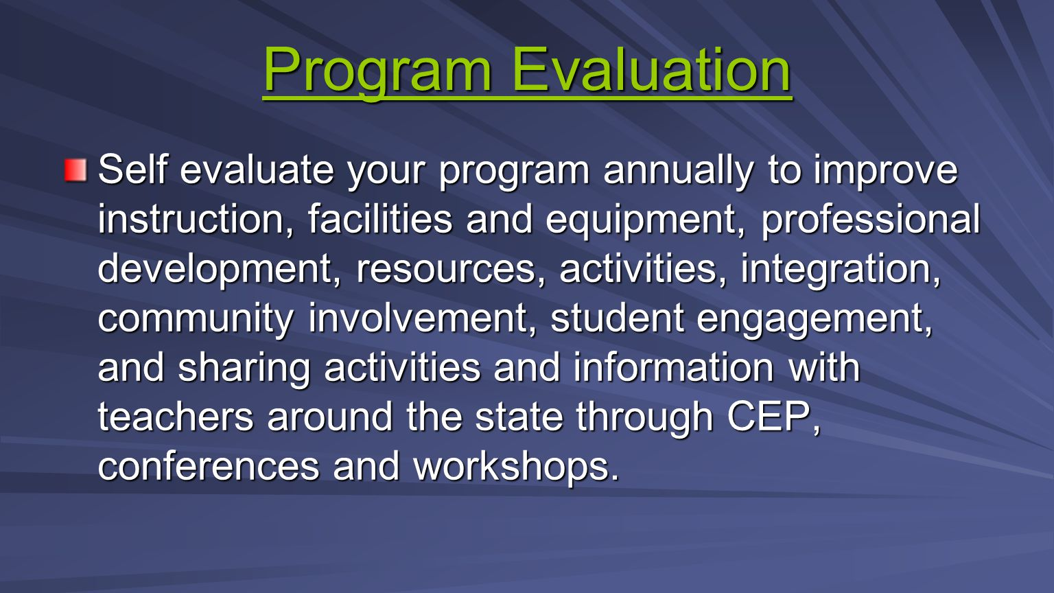 Program Evaluation Program Evaluation Self evaluate your program annually to improve instruction, facilities and equipment, professional development,