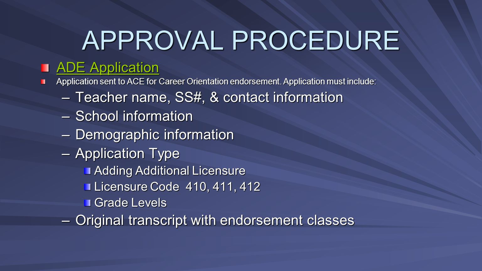 APPROVAL PROCEDURE ADE Application ADE Application Application sent to ACE for Career Orientation endorsement. Application must include: –Teacher name