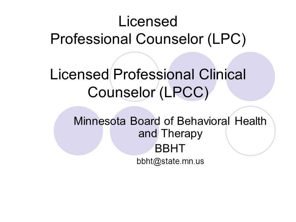 Licensed Professional Counselor (LPC) Licensed Professional Clinical Counselor (LPCC) Minnesota Board of Behavioral Health and Therapy BBHT bbht@state.mn.us
