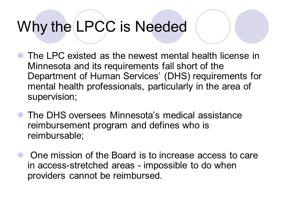 Why the LPCC is Needed The LPC existed as the newest mental health license in Minnesota and its requirements fall short of the Department of Human Ser