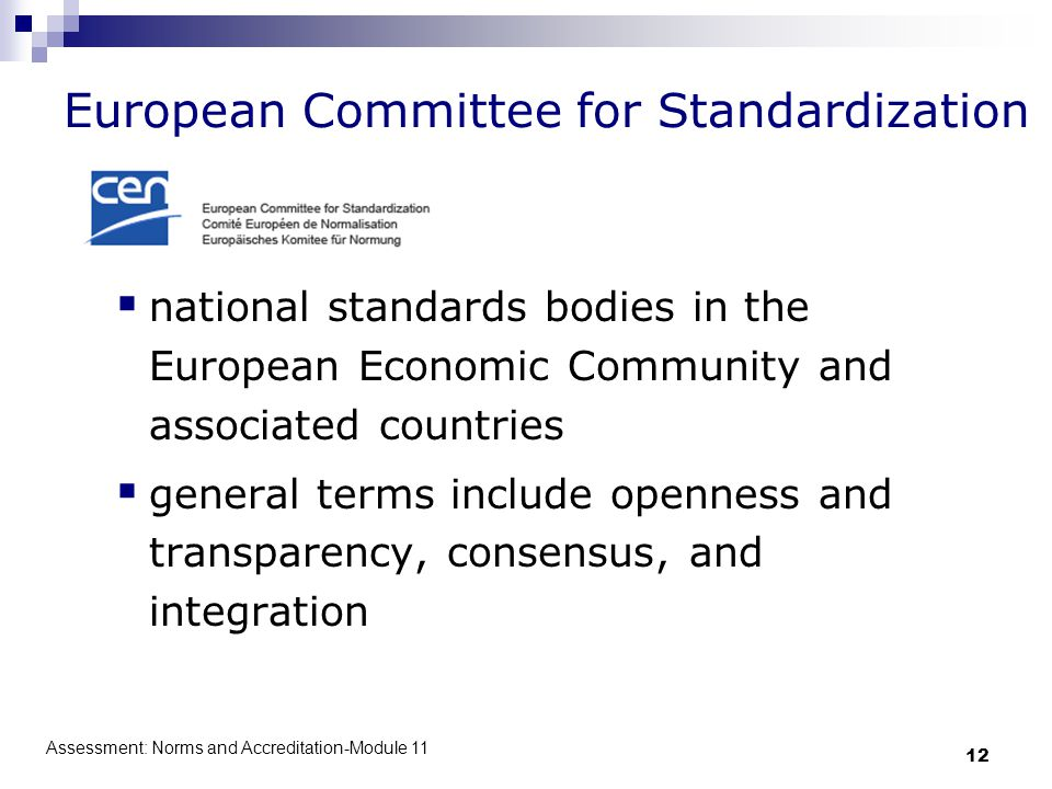Assessment: Norms and Accreditation-Module 11 12 European Committee for Standardization  national standards bodies in the European Economic Community