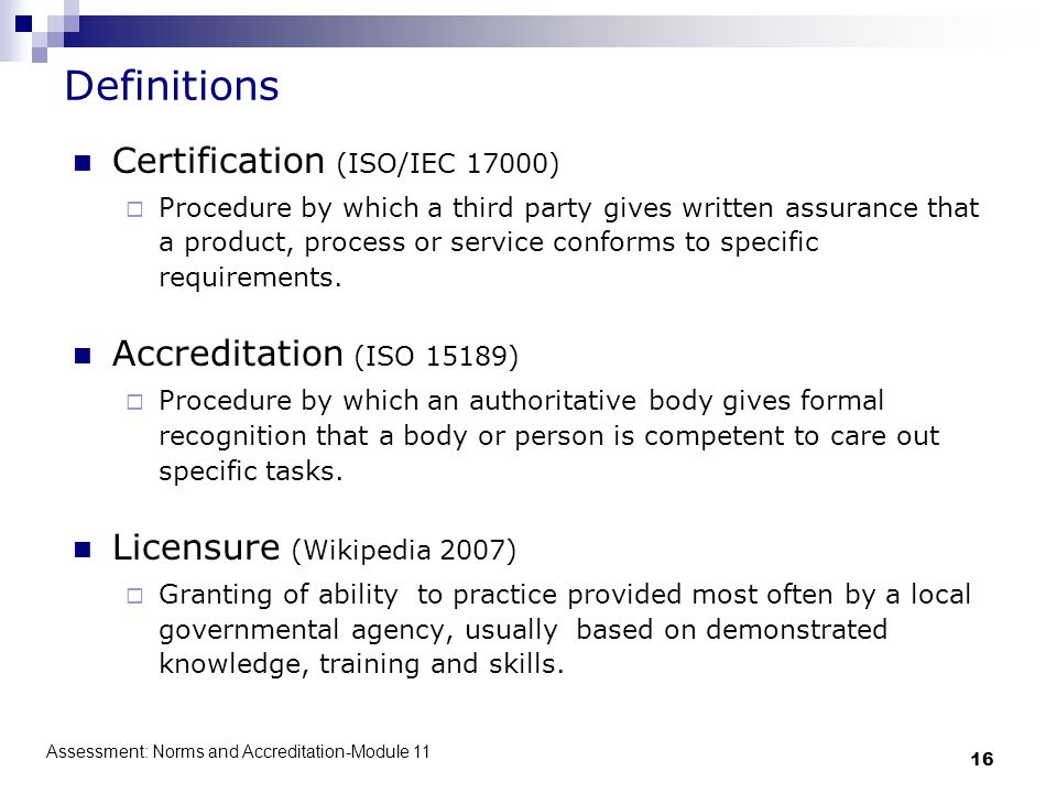 Assessment: Norms and Accreditation-Module 11 16 Definitions Certification (ISO/IEC 17000)  Procedure by which a third party gives written assurance