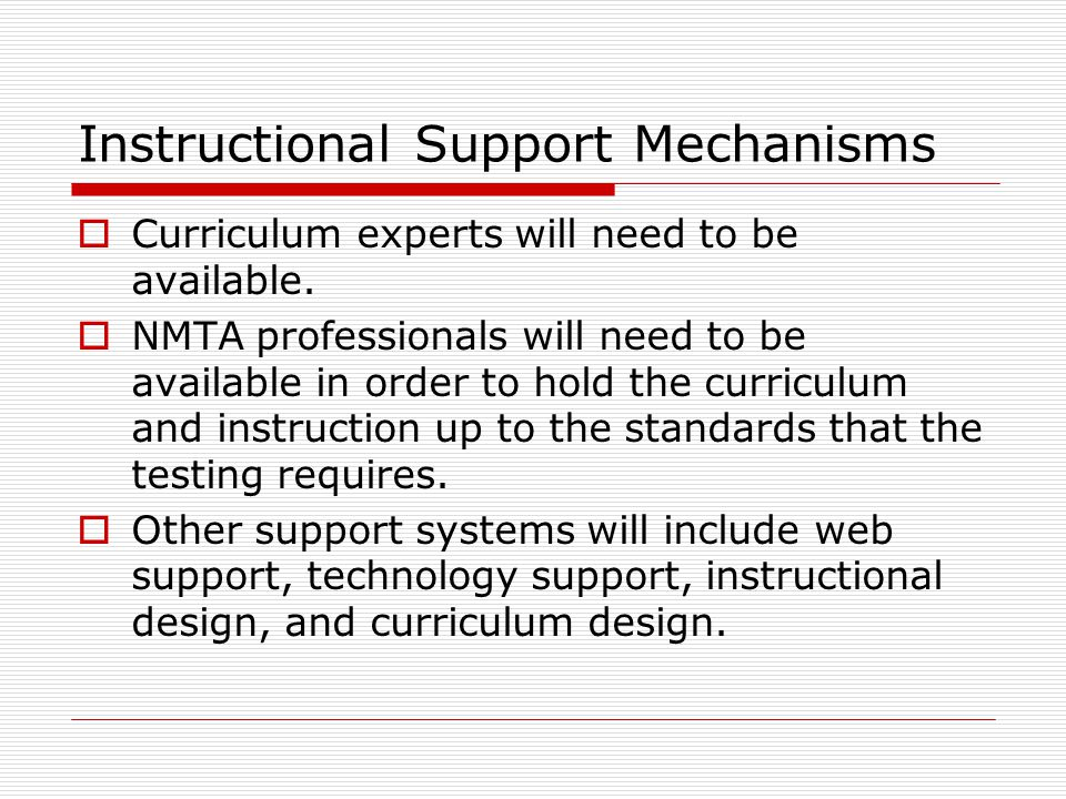 Instructional Support Mechanisms  Curriculum experts will need to be available.