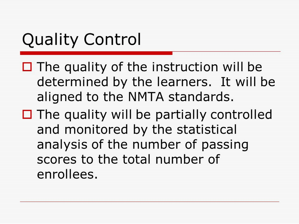 Quality Control  The quality of the instruction will be determined by the learners.