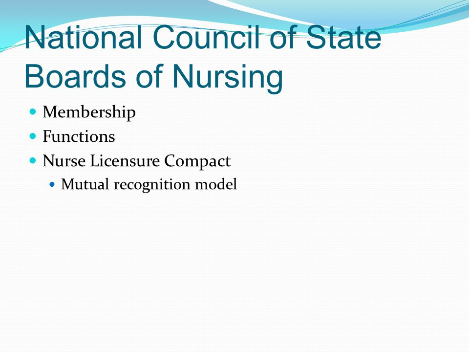 National Council of State Boards of Nursing Membership Functions Nurse Licensure Compact Mutual recognition model