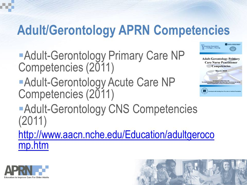 Adult/Gerontology APRN Competencies  Adult-Gerontology Primary Care NP Competencies (2011)  Adult-Gerontology Acute Care NP Competencies (2011)  Ad