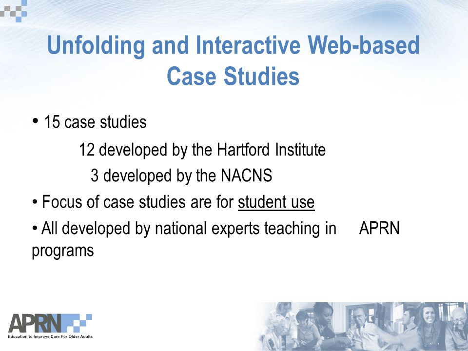 37 12/18/2006 9:45am eSlide - P3562 - AACN Hartford-sponsored Faculty Development Unfolding and Interactive Web-based Case Studies 15 case studies 12 developed by the Hartford Institute 3 developed by the NACNS Focus of case studies are for student use All developed by national experts teaching in APRN programs