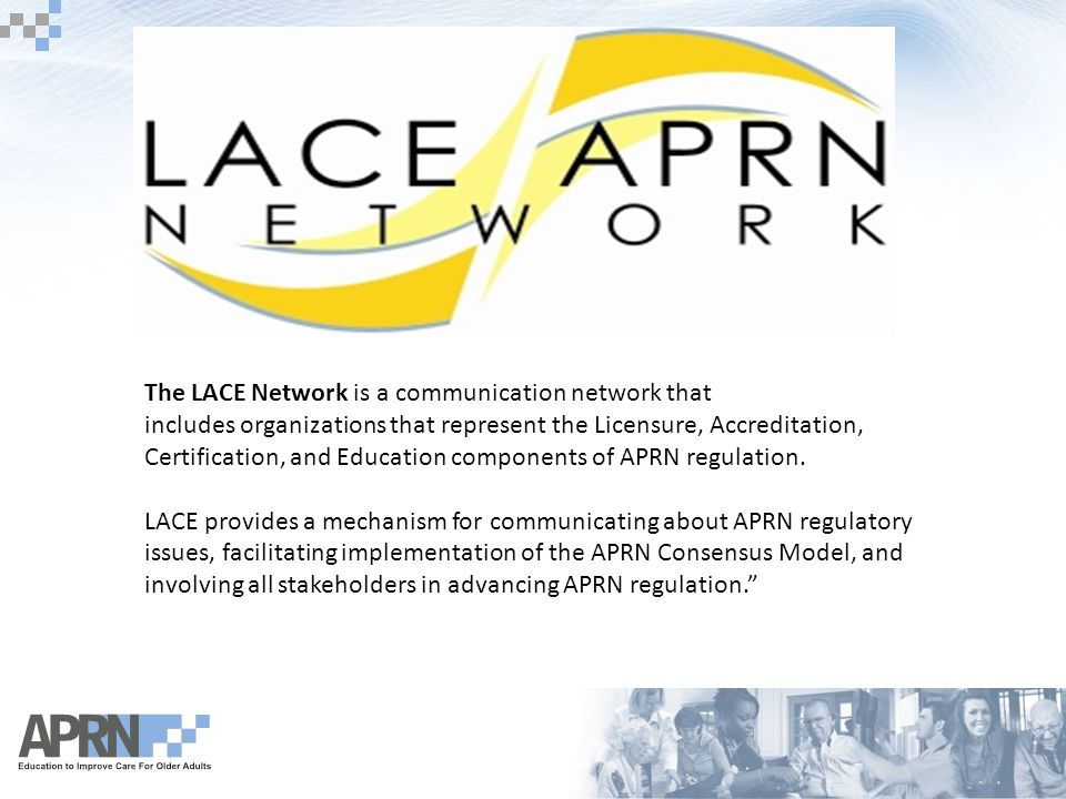 The LACE Network is a communication network that includes organizations that represent the Licensure, Accreditation, Certification, and Education comp