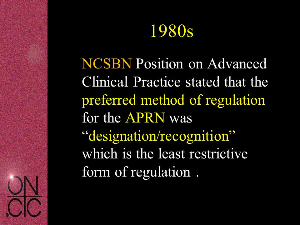 "1980s NCSBN Position on Advanced Clinical Practice stated that the preferred method of regulation for the APRN was ""designation/recognition"" which is"